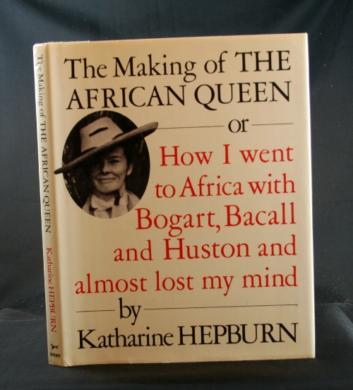 Image for The Making of The African Queen or How I went to Africa with Bogart, Bacall and